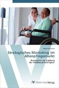Strategisches Marketing im Altenpflegemarkt