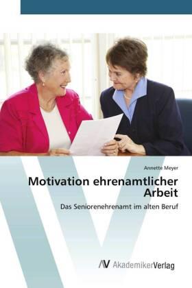 Motivation ehrenamtlicher Arbeit - Das Seniorenehrenamt im alten Beruf