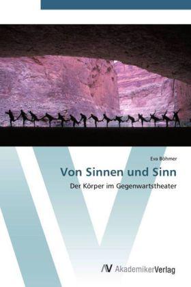 Von Sinnen und Sinn - Der Körper im Gegenwartstheater
