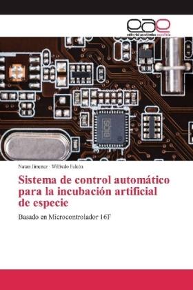 Sistema de control automático para la incubación artificial de especie - Basado en Microcontrolador 16F - Jimenez, Natan / Falcón, Wilfredo