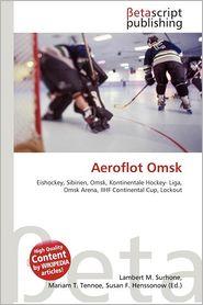 Aeroflot Omsk - Lambert M. Surhone (Editor), Mariam T. Tennoe (Editor), Susan F. Henssonow (Editor)