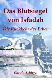 Das Blutsiegel von Isfadah (Teil 2) - Die Rückkehr des Erben - Carola Schierz
