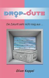 Drop-outs - Die Zukunft sieht nicht rosig aus - Oliver Koppel