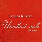 """Unerhört nah"" - Gedichte - Carmen K. Stern"