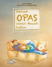 Warum Opas einen Bauch haben - (Lügen-) Geschichten für Kinder, Opas, Omas, Mamas und Papas - Dietmar Stütten