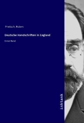 Deutsche Handschriften in England - Erster Band - Priebsch, Robert