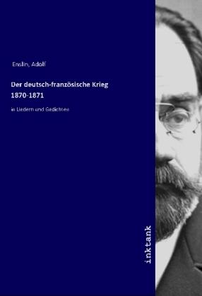 Der deutsch-französische Krieg 1870-1871 - in Liedern und Gedichten - Enslin, Adolf