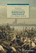 Christian Hillen;Peter Rothenhöfer;Ulrich S. Soénius: Kleine illustrierte Wirtschaftsgeschichte der Stadt Köln
