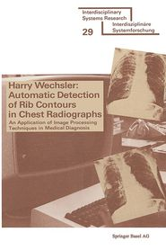 Automatic Detection of Rib Contours in Chest Radiographs: An Application of Image Processing Techniques in Medical Diagnosis - WECHSLER, Harry Wechsler