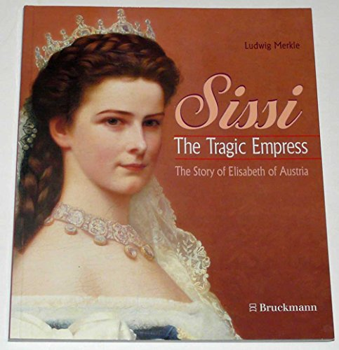 Sissi - The Tragic Empress: Story of Elisabeth of Austria