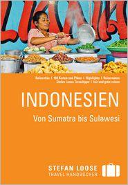 Stefan Loose Reiseführer Indonesien von Sumatra bis Sulawesi - Moritz Jacobi, Mischa Loose, Christian Wachsmuth