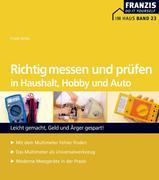 Frank Sichla: Richtig messen und prüfen in Haushalt, Hobby und Auto