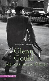 Glenn Gould oder das innere Klavier - Jean-Yves Clément
