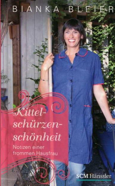 Kittelschürzenschönheit - Notizen einer frommen Hausfrau - Bleier, Bianka
