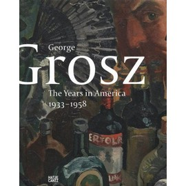 George Grosz: The American Years - Juerg M. Judin