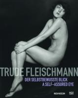 Trude Fleischmann: A Self-assured Eye