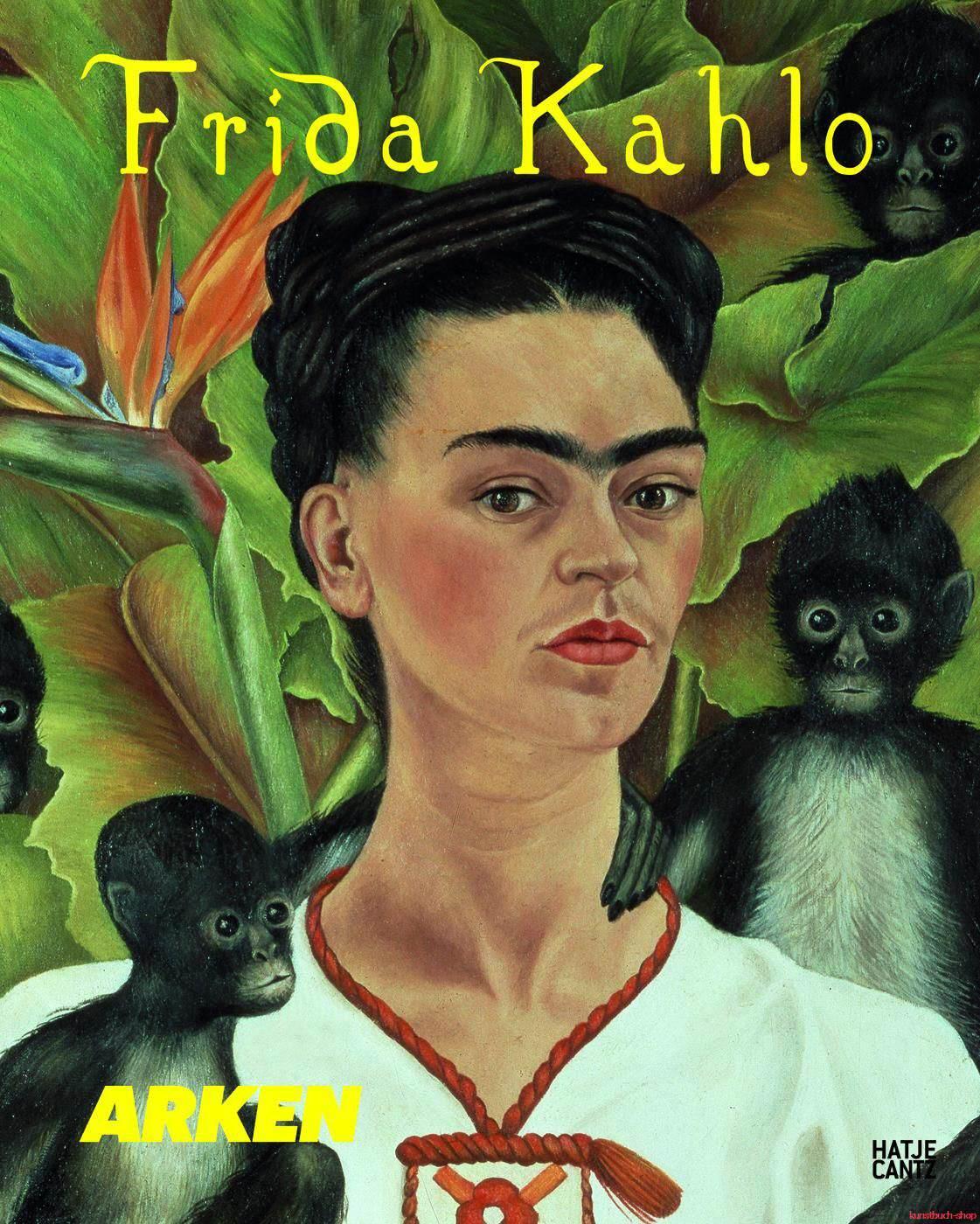 Frida Kahlo  Ein Leben in der Kunst - Arken - Museum for Moderne Kunst (Hrsg.)