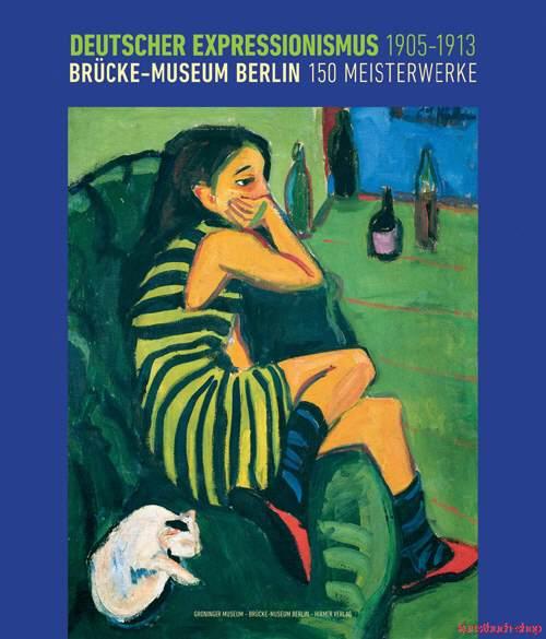 Deutscher Expressionismus 1905-1913  Brücke-Museum Berlin, 150 Meisterwerke - Magdalena M. Moeller, Marietta Jansen
