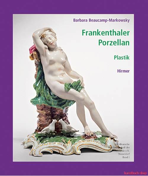 Frankenthaler Porzellan  Band 1: Die Plastik - Barbara Beaucamp-Markowsky