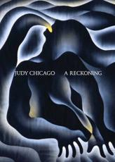 Judy Chicago - A Reckoning - Judy Chicago, Alex Gartenfeld (editor), Stephanie Seidel (editor), Institute of Contemporary Art, Miami (host institution)