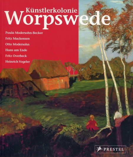 Künstlerkolonie Worpswede: Paula Modersohn-Becker, Fritz Mackensen, Otto Modersohn, Hans am Ende, Fritz Overbeck, Heinrich Vogeler - Berchtig, Frauke