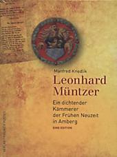 Leonhard Müntzer: Ein dichtender Kämmerer der Frühen Neuzeit in Amberg. Eine Edition (Bayerische Geschichte)