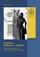 Pluralitat - Konkurrenz - Konflikt: Religiose Spannungen im stadtischen Raum der Vormoderne