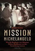 Mission Michelangelo: Wie die Bergleute von Altaussee Hitlers Raubkunst vor der Vernichtung retteten Konrad Kramar Author