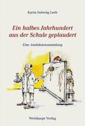 Leeb, Karin Solweig: Ein halbes Jahrhundert aus der Schule geplaudert