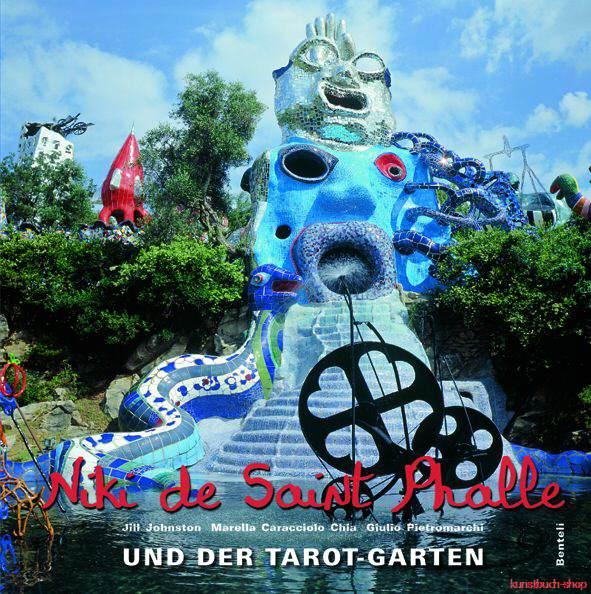 Niki de Saint Phalle und der Tarot Garten  Mythos und Geschichte des Tarot-Garten - Jill Johnston, Marella Caracciolo Chia