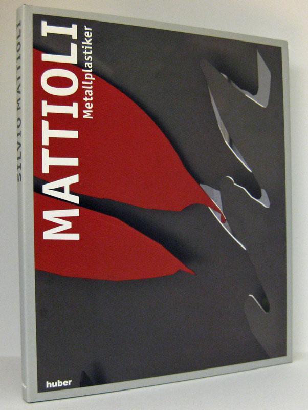 Silvio Mattioli - Metallplastiker : Zum achtzigsten Geburtstag des Künstlers. Mit einer Einführung von Matthias Frehner - Mattioli, Silvio Frehner, Matthias [Mitarbeit]
