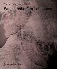Wir schreiben Ihr Leben neu - Stefan Schröder