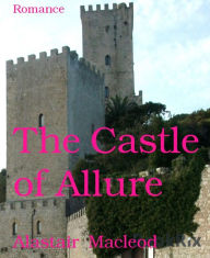 The Castle of Allure - Alastair Macleod