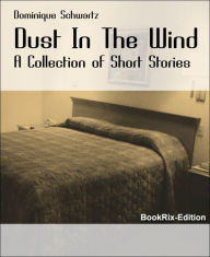 Dust In The Wind: A Collection of Short Stories - Dominique Schwartz