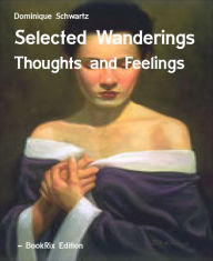 Selected Wanderings: Thoughts and Feelings - Dominique Schwartz