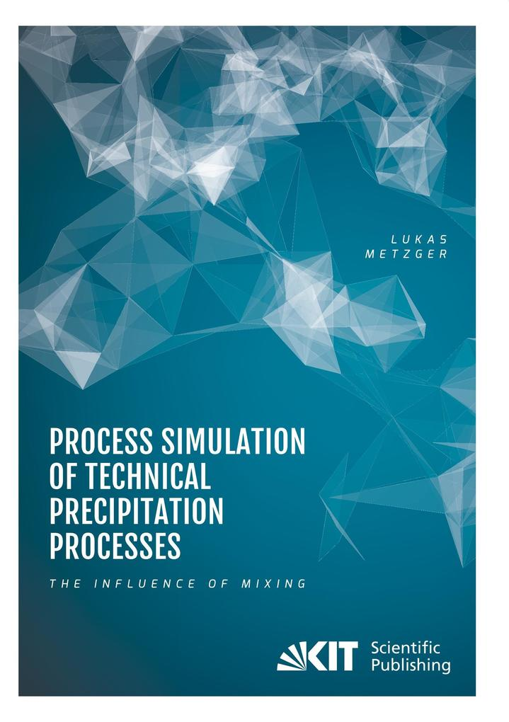 Process Simulation of Technical Precipitation Processes - The Influence of Mixing als Buch von Lukas Metzger - Lukas Metzger