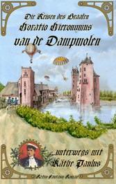Die Reisen des Graafen Horatio Hieronymus van de Dampmolen - ...unterwegs mit Käthe Paulus - Horatio Hieronymus Graaf van de Dampmolen