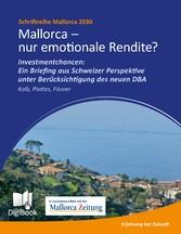 Mallorca - nur emotionale Rendite? - Investmentchancen: Ein Briefing aus Schweizer Perspektive unter Berücksichtigung des neuen DBA - Andreas Kolb, Willi Plattes, Thomas Fitzner