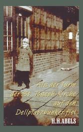 Als der Turm der Joseph-Kirche auf den Dellplatzbunker fiel - Erinnerungen aus meiner Kindheit - Heinrich Abels
