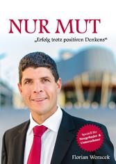 Nur Mut - Erfolg trotz positiven Denkens - Florian Woracek