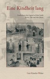 Eine Kindheit lang - Geschichten einer Jugend auf dem Lande in den 30er und 40er Jahren - Gret Künzler-Weber