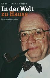 In der Welt zu Hause - Eine Autobiographie - Rudolf Franz Ratjen