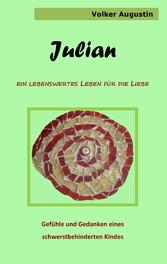 Julian - Ein lebenswertes Leben für die Liebe - Gefühle und Gedanken eines schwerstbehinderten Kindes - Volker Augustin