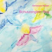 Christiane Riepler: Schutzenglein flieg