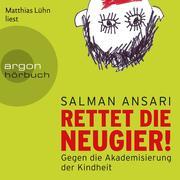 Salman Ansari: Rettet die Neugier! - Gegen die Akademisierung der Kindheit (Ungekürzte Lesung)