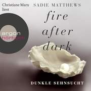 Sadie Matthews: Fire After Dark, Folge 1: Dunkle Sehnsucht