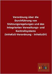 Verordnung Uber Die Durchfuhrung Von Stutzungsregelungen Und Des Integrierten Verwaltungs- Und Kontrollsystems (Invekos-Verordnung - Invekosv)