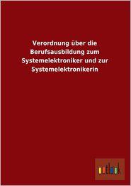 Verordnung Uber Die Berufsausbildung Zum Systemelektroniker Und Zur Systemelektronikerin