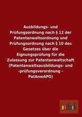 Ausbildungs- Und Prufungsordnung Nach 12 Der Patentanwaltsordnung Und Prufungsordnung Nach 10 Des Gesetzes Uber Die Eignungsprufung Fur Die Zulassung - Ohne Autor