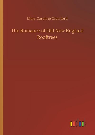 The Romance of Old New England Rooftrees - Mary Caroline Crawford